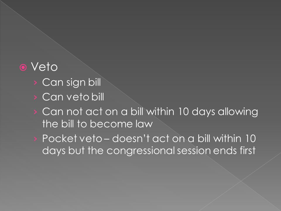 Veto Can sign bill Can veto bill
