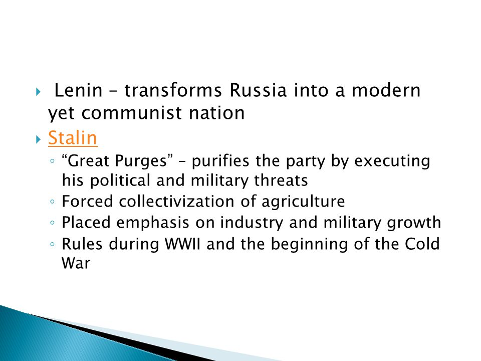 Lenin – transforms Russia into a modern yet communist nation Stalin