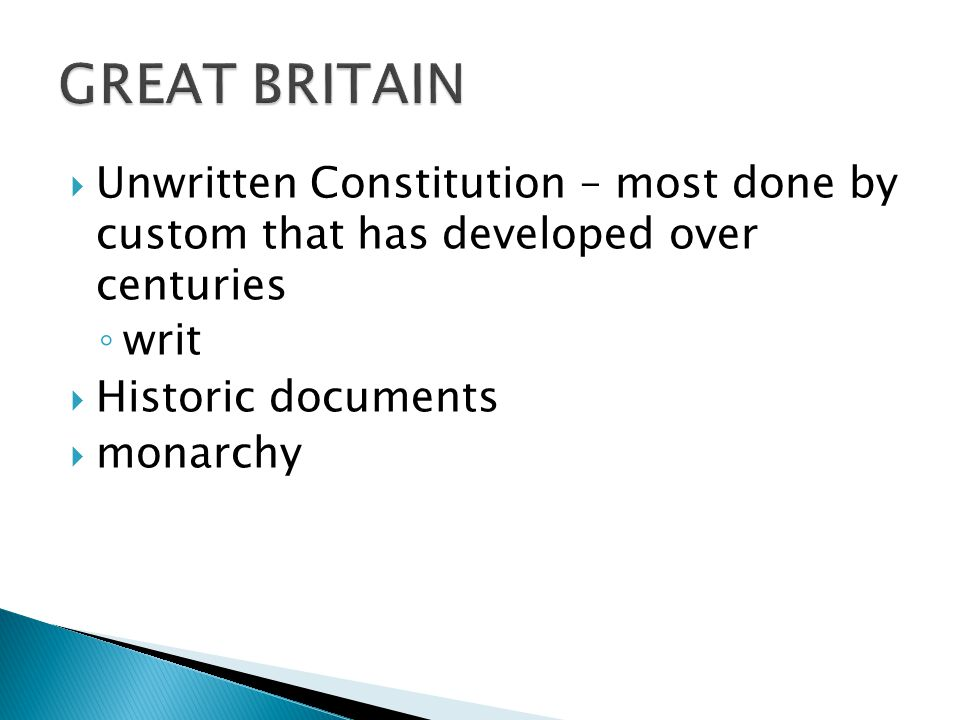 GREAT BRITAIN Unwritten Constitution – most done by custom that has developed over centuries. writ.