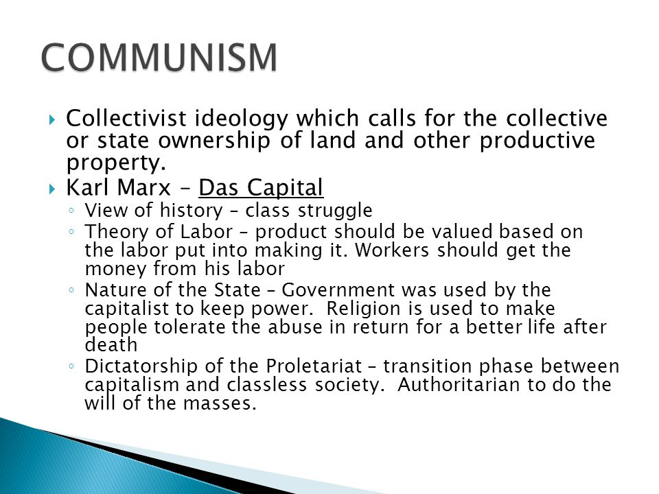 COMMUNISM Collectivist ideology which calls for the collective or state ownership of land and other productive property.