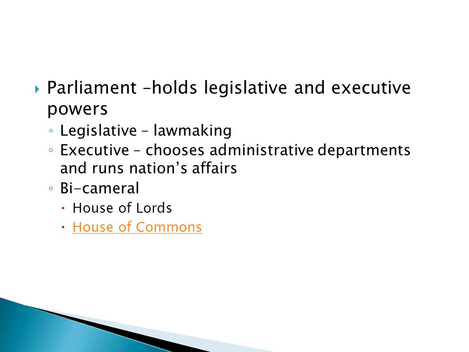 Parliament –holds legislative and executive powers