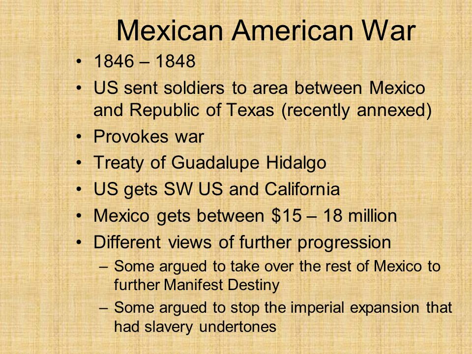 Mexican American War 1846 – 1848. US sent soldiers to area between Mexico and Republic of Texas (recently annexed)