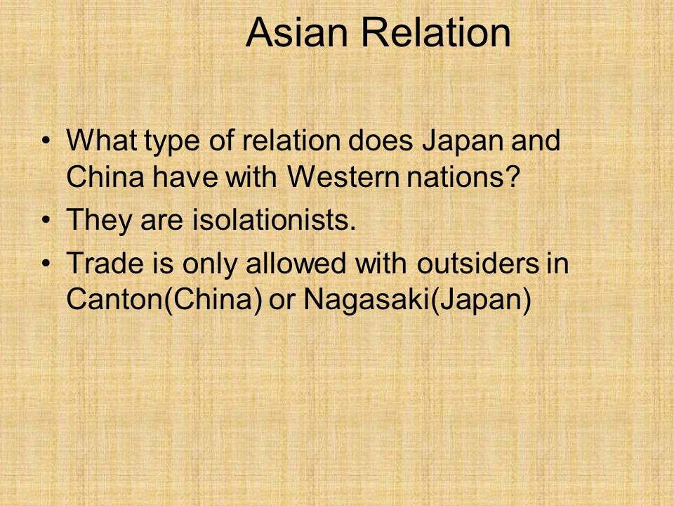 Asian Relation What type of relation does Japan and China have with Western nations They are isolationists.
