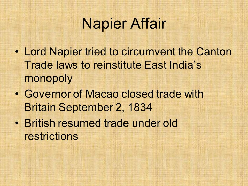 Napier Affair Lord Napier tried to circumvent the Canton Trade laws to reinstitute East India's monopoly.