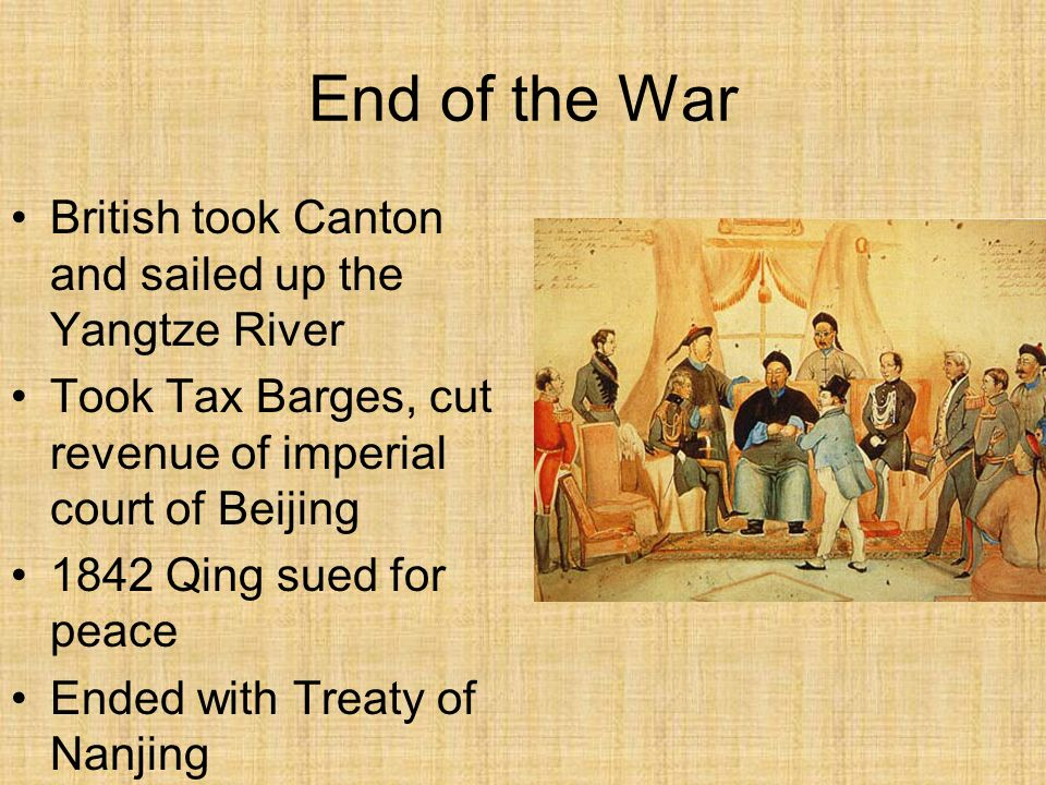 End of the War British took Canton and sailed up the Yangtze River