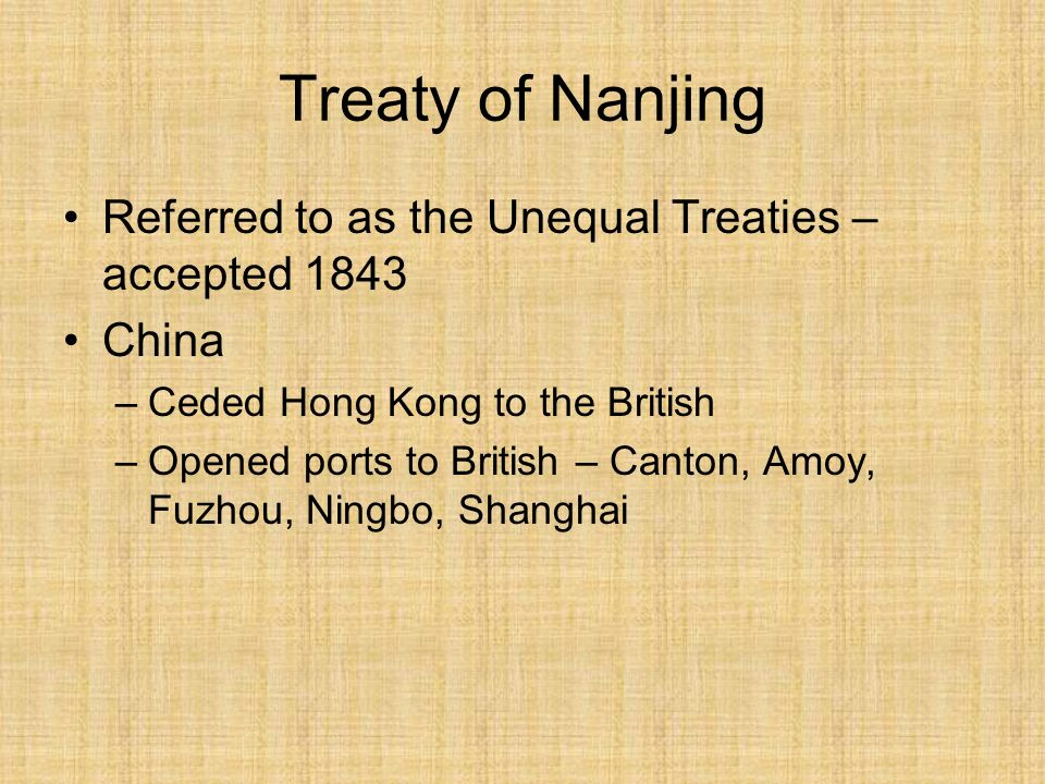 Treaty of Nanjing Referred to as the Unequal Treaties – accepted 1843