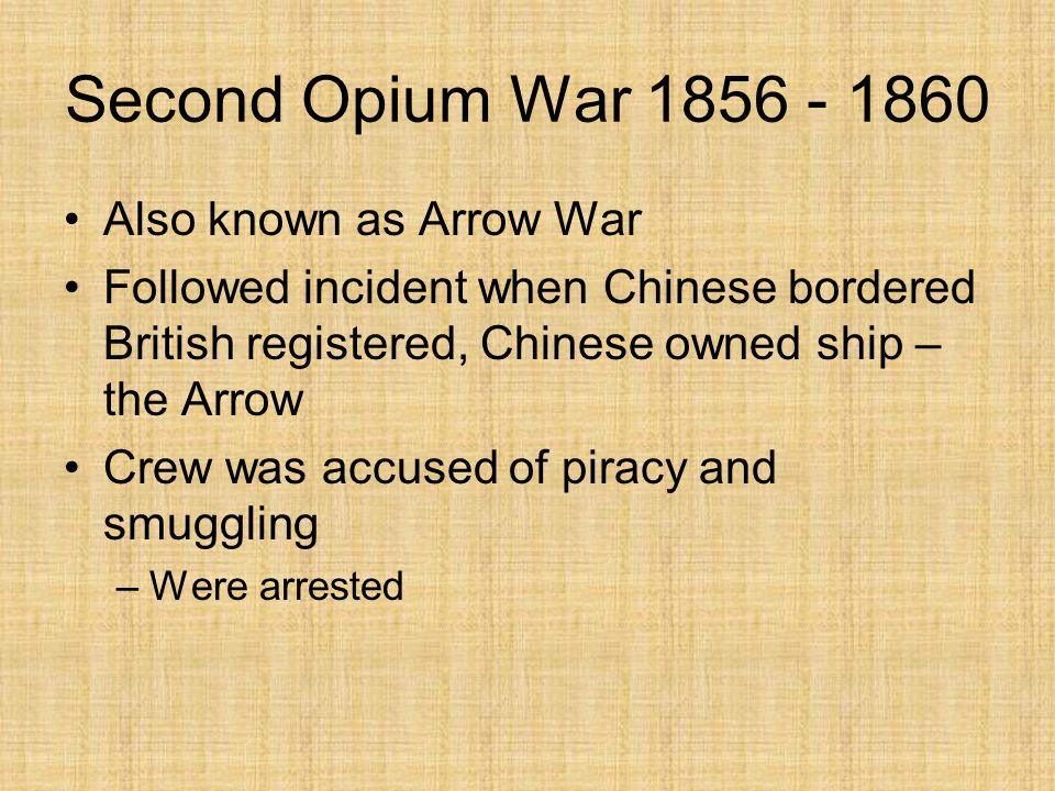 Second Opium War 1856 - 1860 Also known as Arrow War