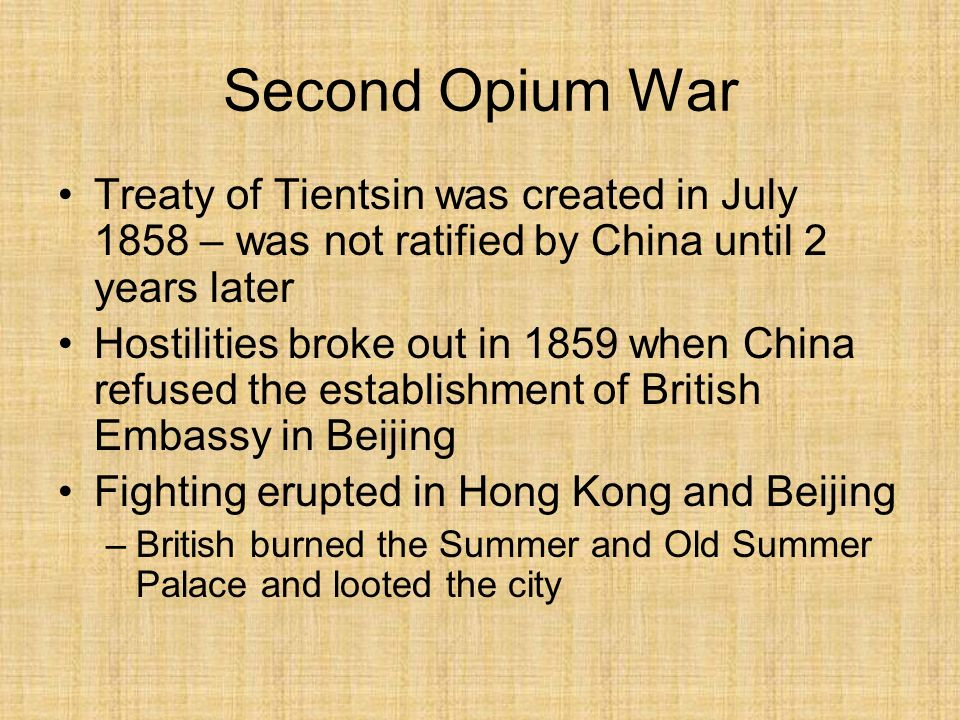 Second Opium War Treaty of Tientsin was created in July 1858 – was not ratified by China until 2 years later.