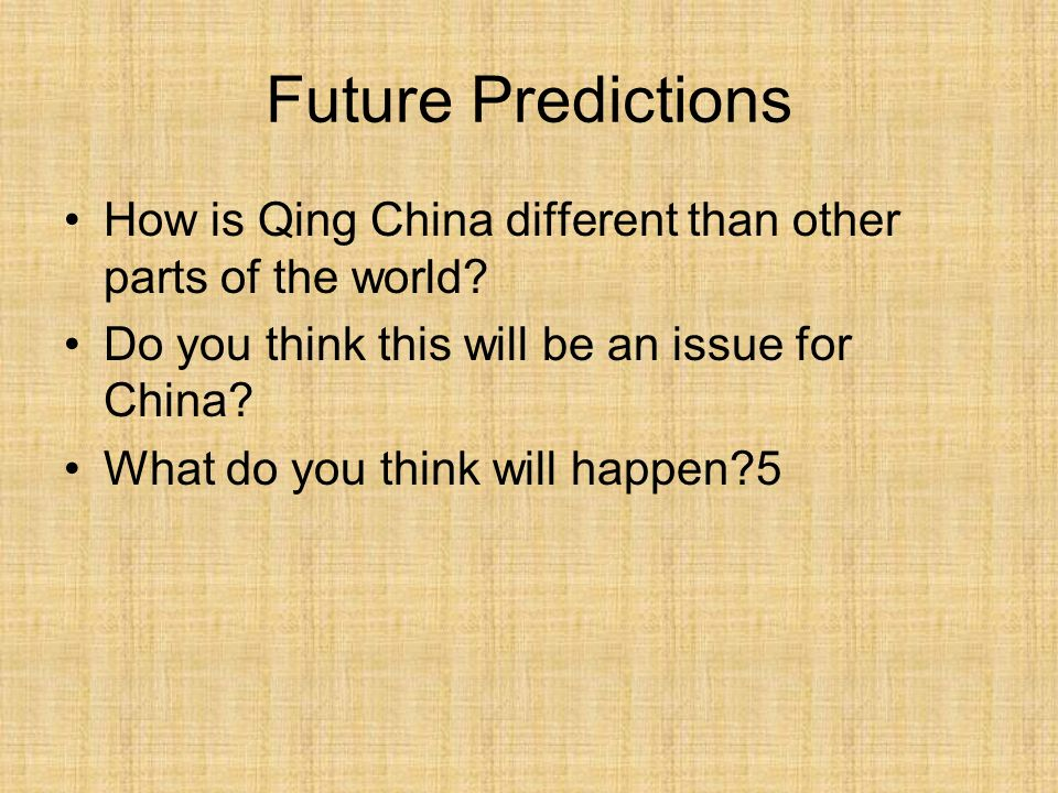 Future Predictions How is Qing China different than other parts of the world Do you think this will be an issue for China