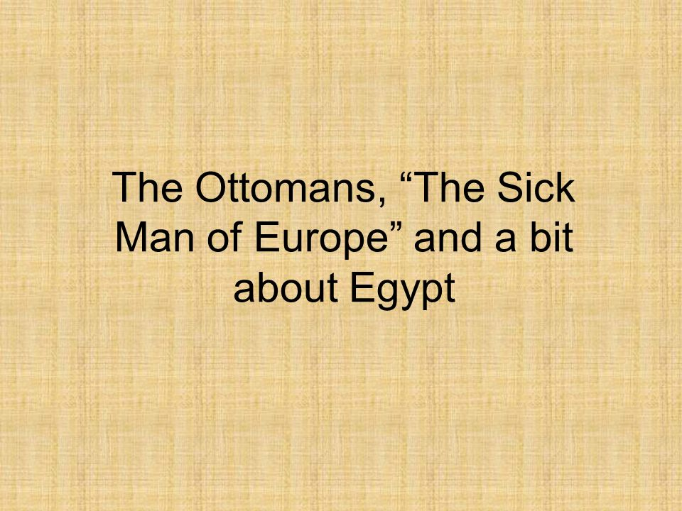 The Ottomans, The Sick Man of Europe and a bit about Egypt