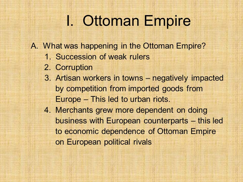 I. Ottoman Empire A. What was happening in the Ottoman Empire