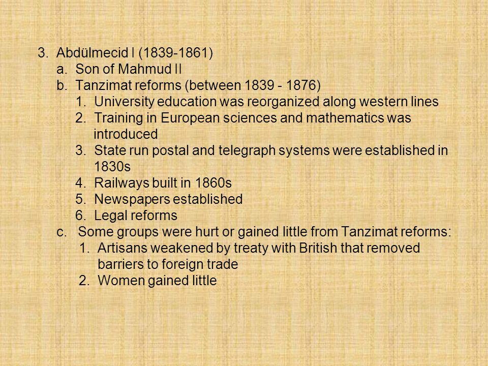 3. Abdülmecid I (1839-1861) a. Son of Mahmud II. b. Tanzimat reforms (between 1839 - 1876)