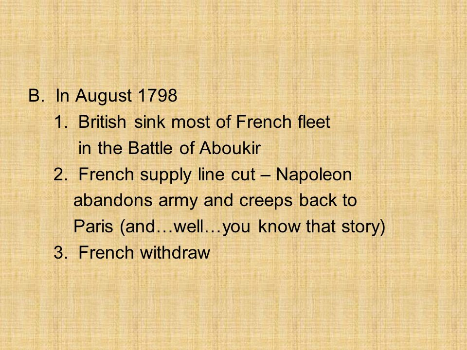 B. In August 1798 1. British sink most of French fleet. in the Battle of Aboukir. 2. French supply line cut – Napoleon.