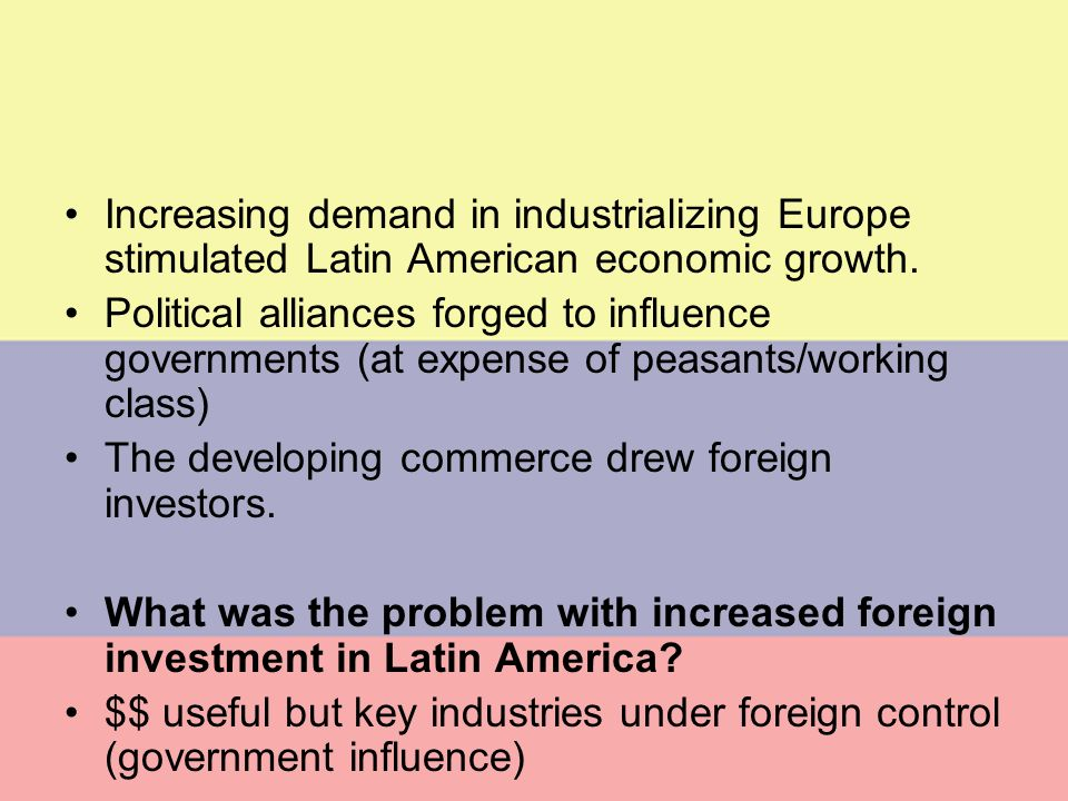 Economic boom Post-1870 Increasing demand in industrializing Europe stimulated Latin American economic growth.