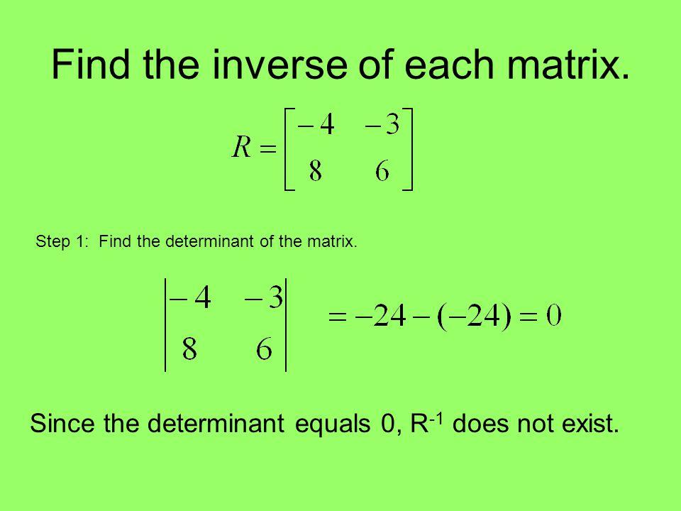 Find the inverse of each matrix.