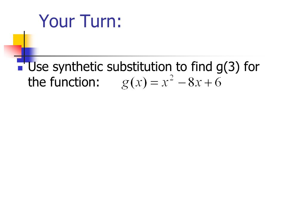 Your Turn: Use synthetic substitution to find g(3) for the function: