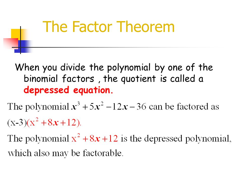 The Factor Theorem When you divide the polynomial by one of the binomial factors , the quotient is called a depressed equation.