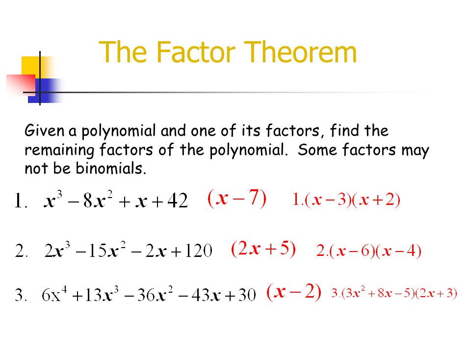 The Factor Theorem Given a polynomial and one of its factors, find the remaining factors of the polynomial.