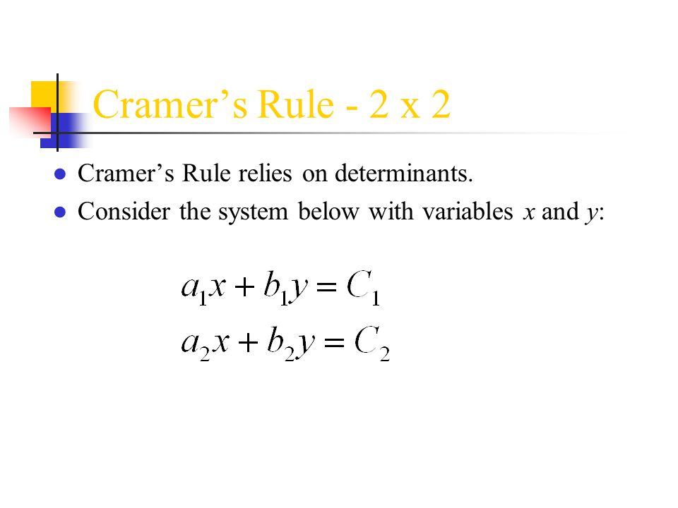 Cramer's Rule - 2 x 2 Cramer's Rule relies on determinants.