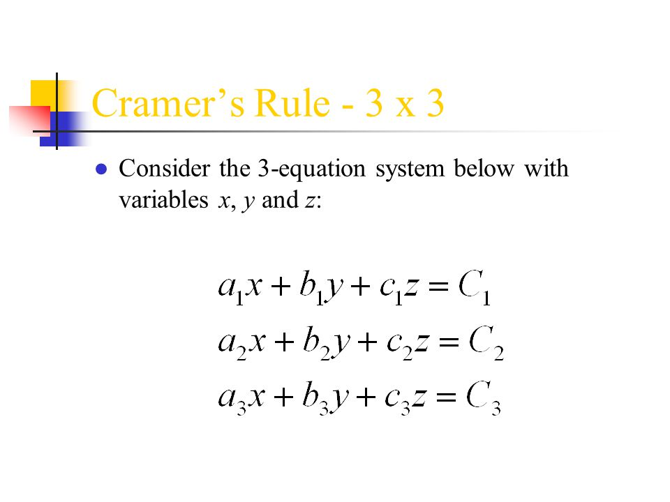 Cramer's Rule - 3 x 3 Consider the 3-equation system below with variables x, y and z: