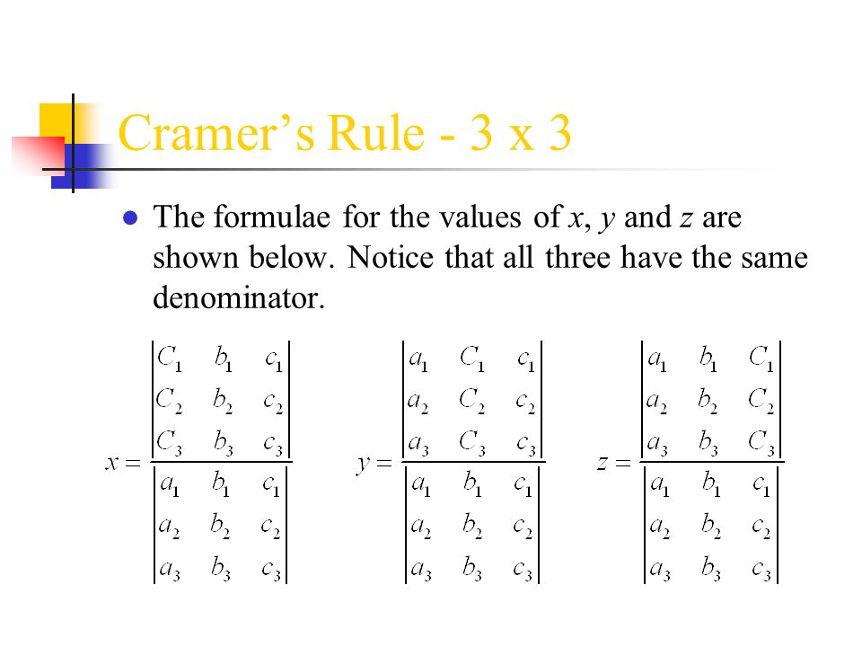 Cramer's Rule - 3 x 3 The formulae for the values of x, y and z are shown below.