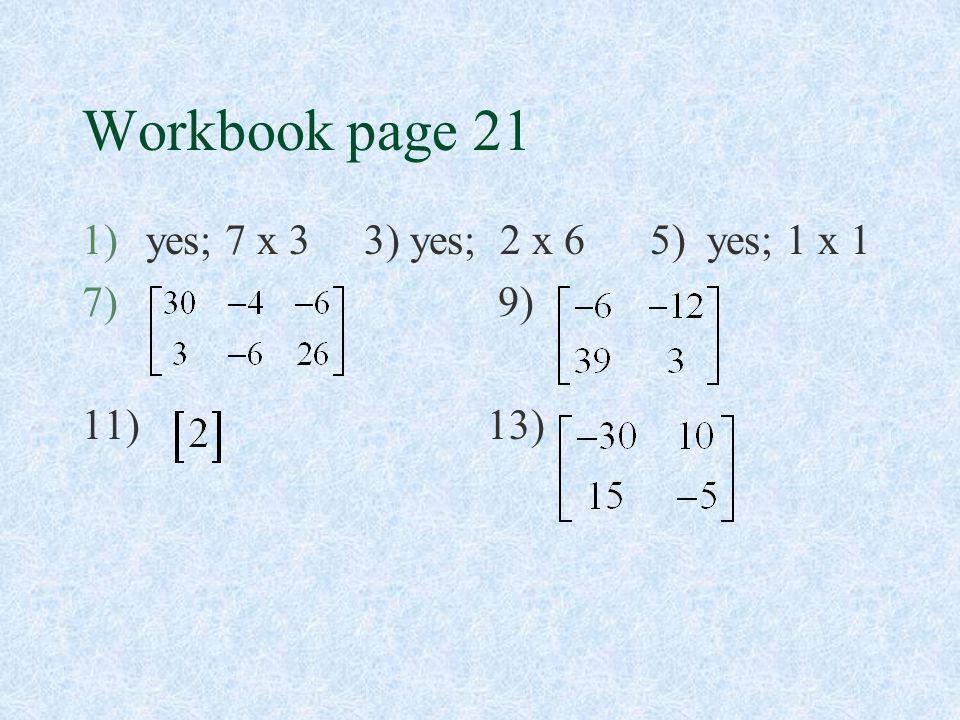 Workbook page 21 yes; 7 x 3 3) yes; 2 x 6 5) yes; 1 x 1 9) 11) 13)