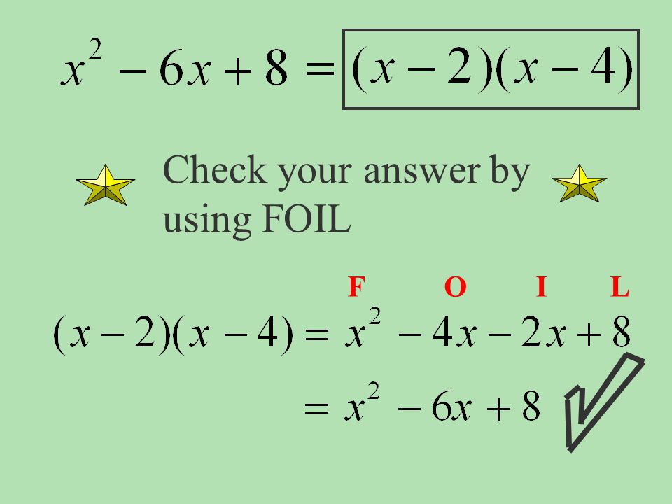 Check your answer by using FOIL
