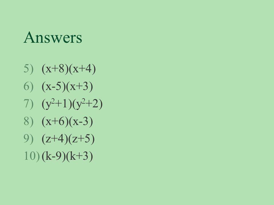 Answers (x+8)(x+4) (x-5)(x+3) (y2+1)(y2+2) (x+6)(x-3) (z+4)(z+5)