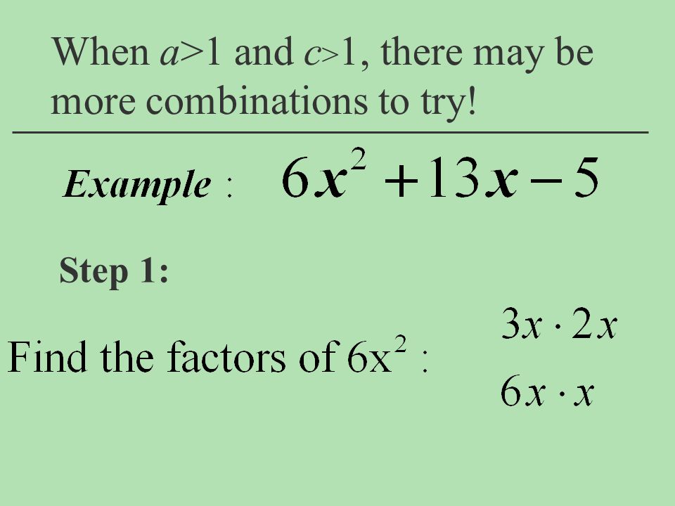 When a>1 and c>1, there may be more combinations to try!