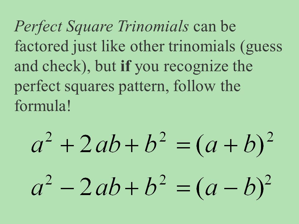 Perfect Square Trinomials can be factored just like other trinomials (guess and check), but if you recognize the perfect squares pattern, follow the formula!