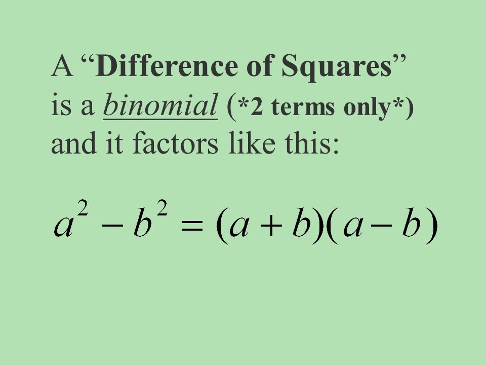 A Difference of Squares is a binomial (. 2 terms only