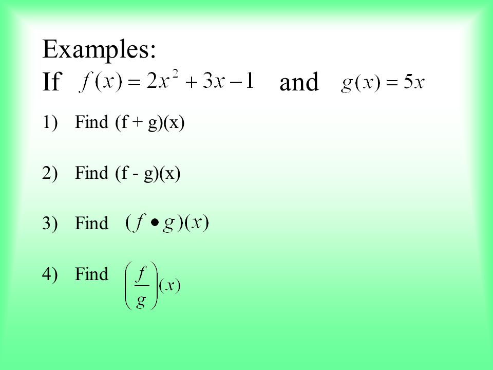 Examples: If and Find (f + g)(x) Find (f - g)(x) Find