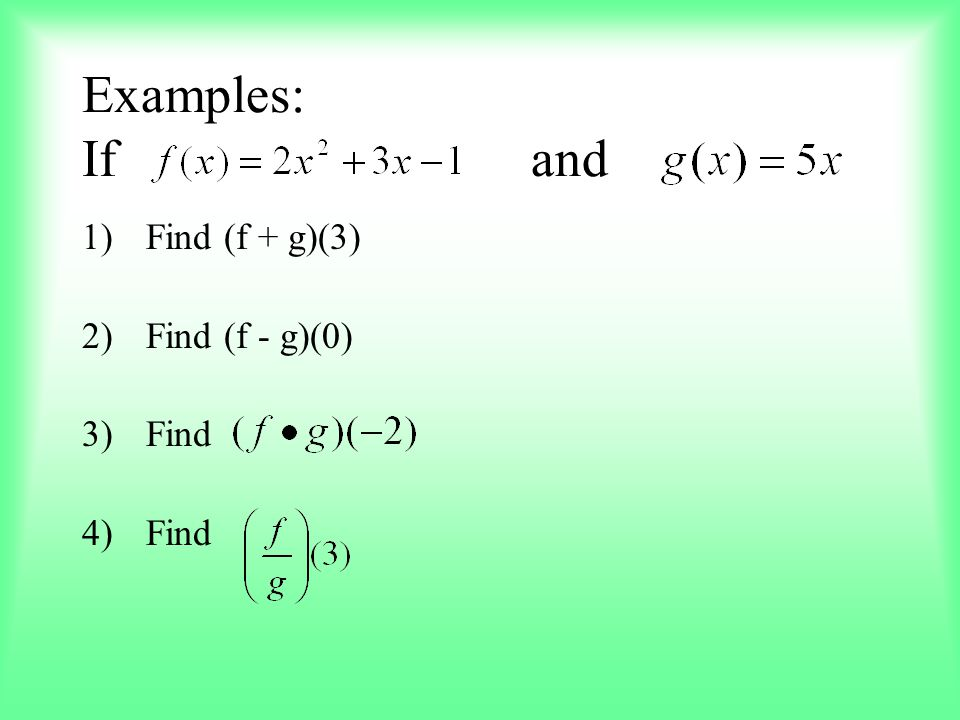 Examples: If and Find (f + g)(3) Find (f - g)(0) Find