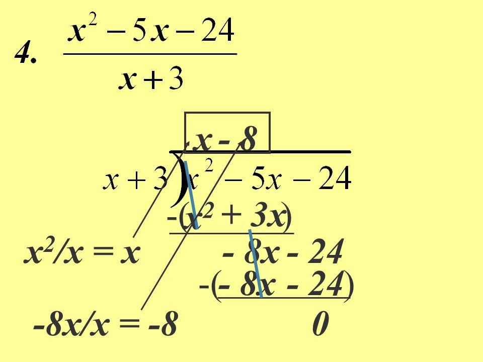 x - 8 x2/x = x -8x/x = -8 -( ) + 3x x2 - 8x - 24 -( ) - 8x - 24