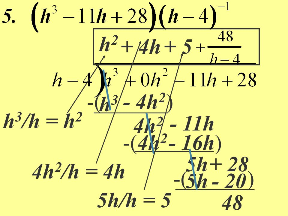 h2 + 4h. + 5. 4h2/h = 4h. 5h/h = 5. h3/h = h2. -( ) - 4h2. h3. - 11h. 4h2. -( ) 4h2.