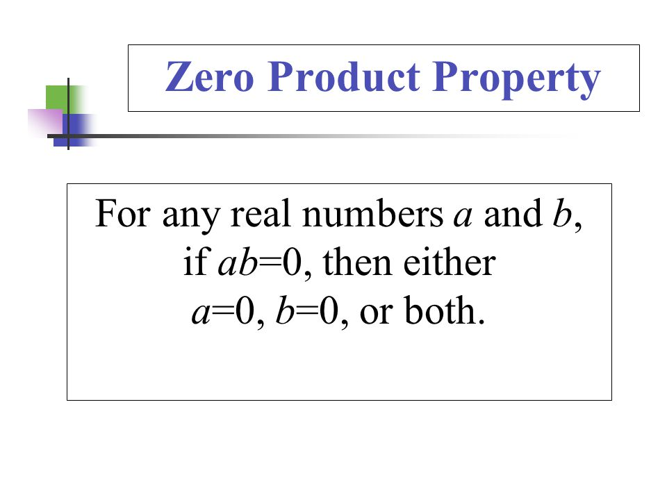 For any real numbers a and b, if ab=0, then either a=0, b=0, or both.