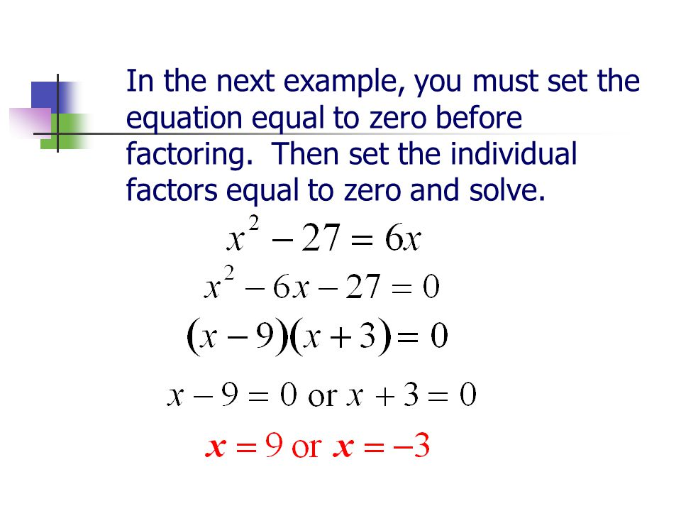 In the next example, you must set the equation equal to zero before factoring.