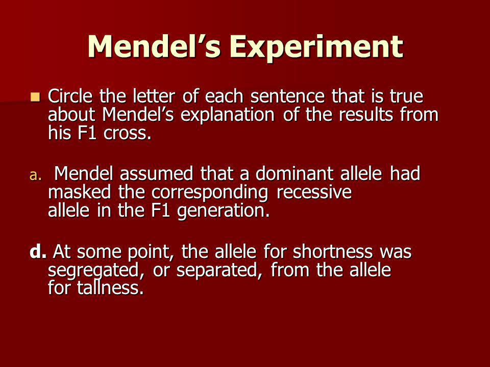 Mendel's Experiment Circle the letter of each sentence that is true about Mendel's explanation of the results from his F1 cross.
