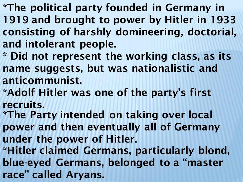 *The political party founded in Germany in 1919 and brought to power by Hitler in 1933 consisting of harshly domineering, doctorial, and intolerant people.