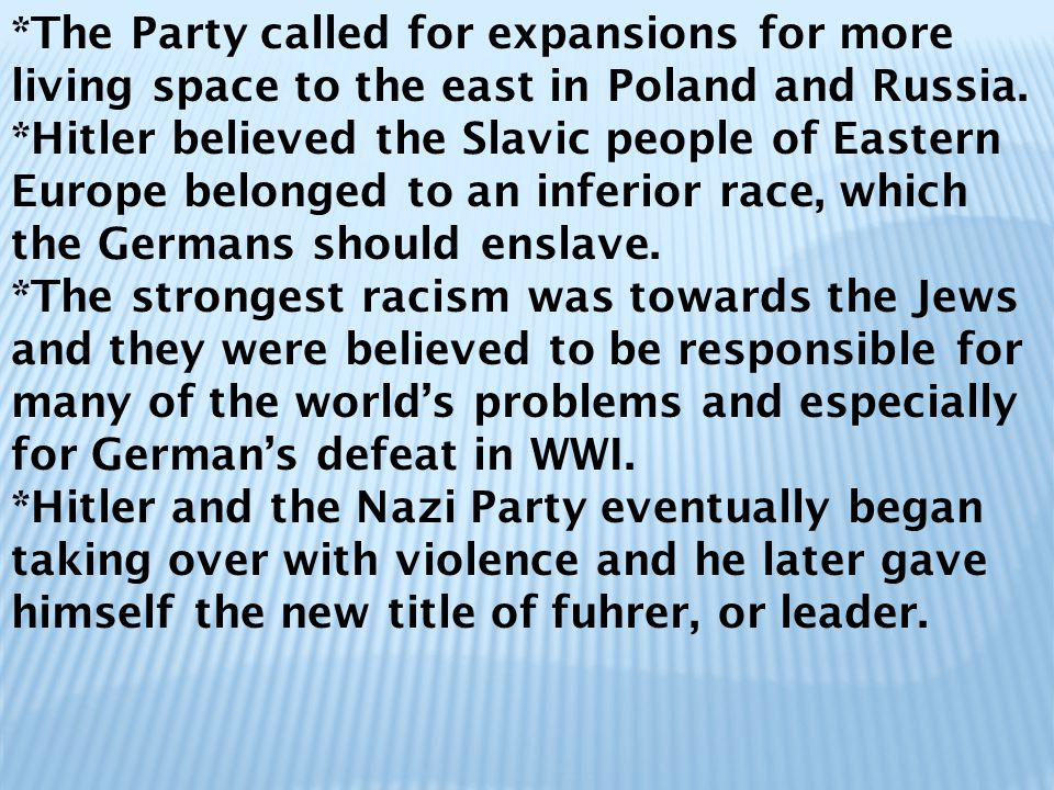*The Party called for expansions for more living space to the east in Poland and Russia.