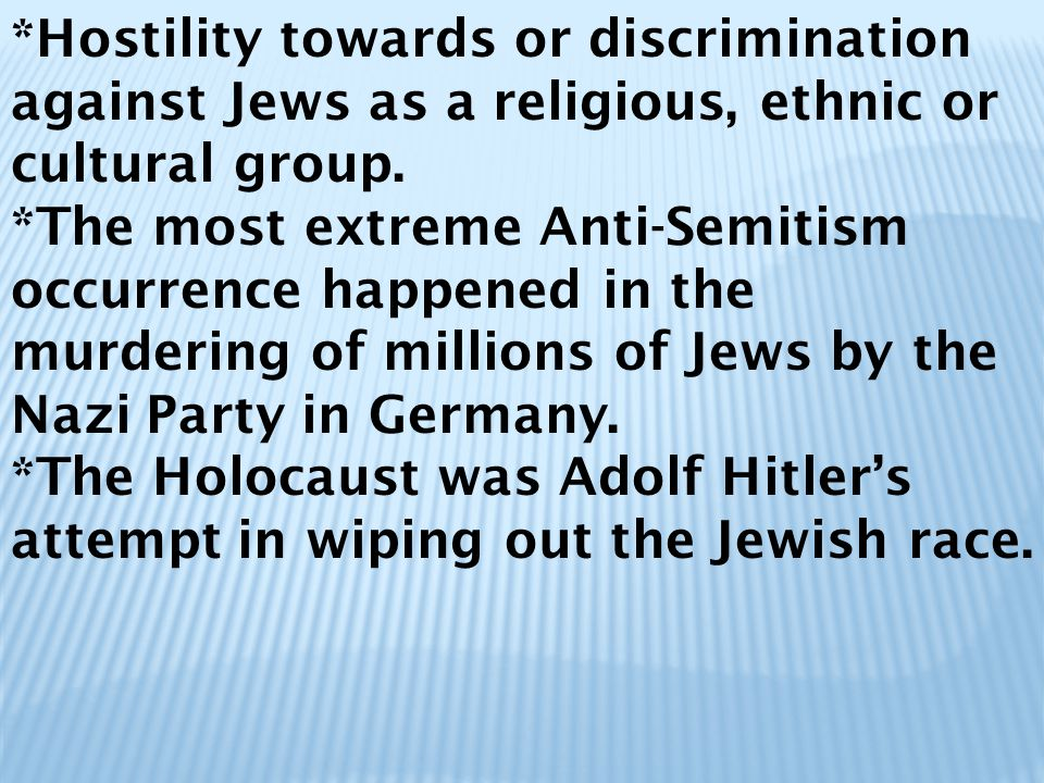 *Hostility towards or discrimination against Jews as a religious, ethnic or cultural group.