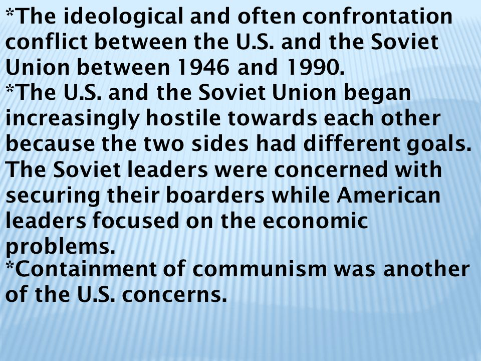 The ideological and often confrontation conflict between the U. S