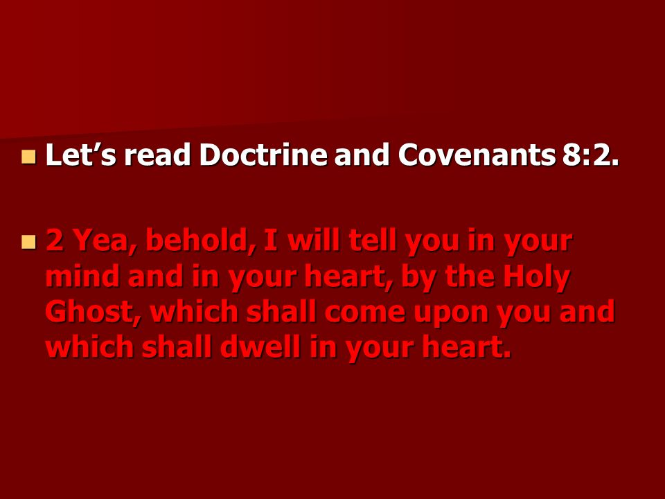Let's read Doctrine and Covenants 8:2.