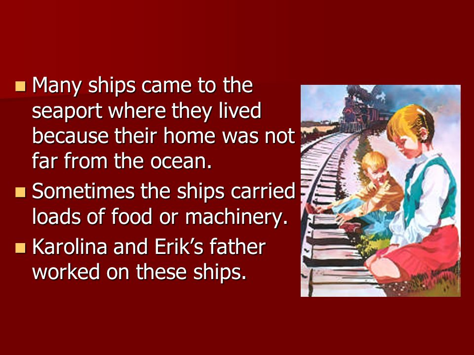 Many ships came to the seaport where they lived because their home was not far from the ocean.
