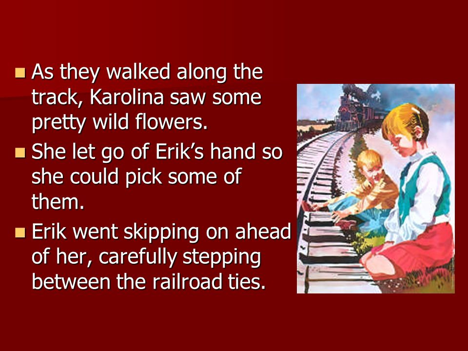 As they walked along the track, Karolina saw some pretty wild flowers.