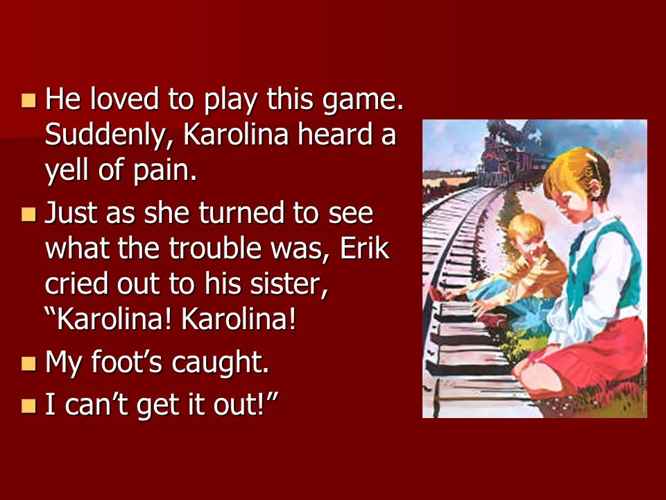He loved to play this game. Suddenly, Karolina heard a yell of pain.