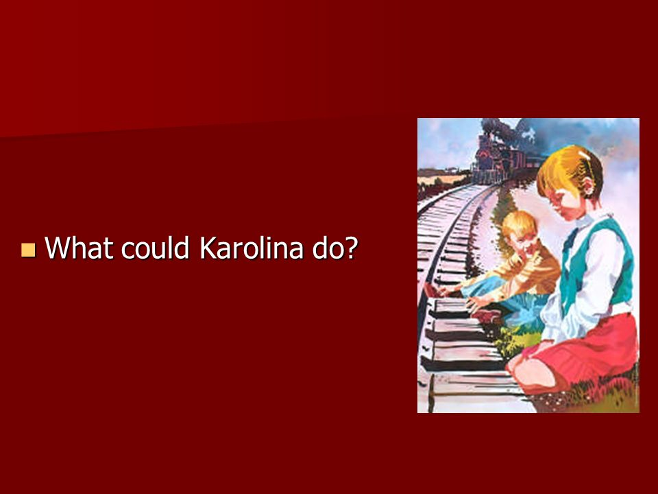 What could Karolina do