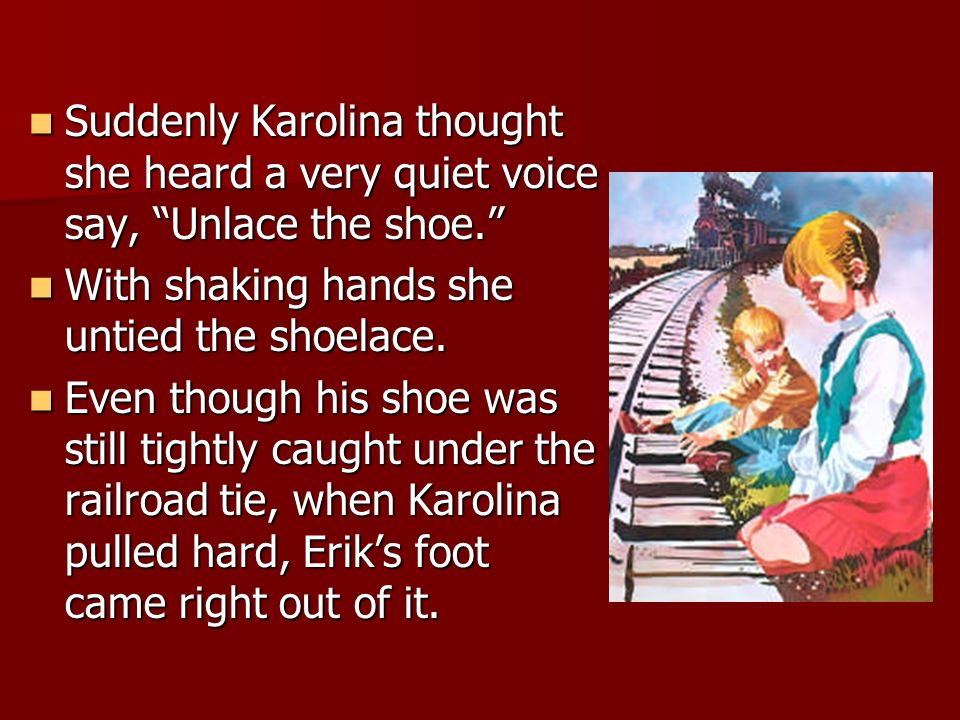 Suddenly Karolina thought she heard a very quiet voice say, Unlace the shoe.