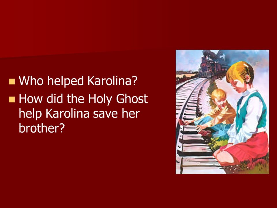 Who helped Karolina How did the Holy Ghost help Karolina save her brother