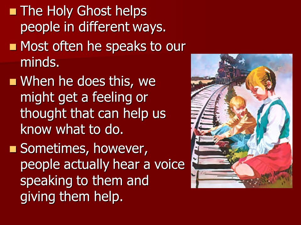 The Holy Ghost helps people in different ways.